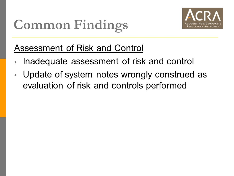 Common Findings Assessment of Risk and Control Inadequate assessment of risk and control Update of system notes wrongly construed as evaluation of risk and controls performed