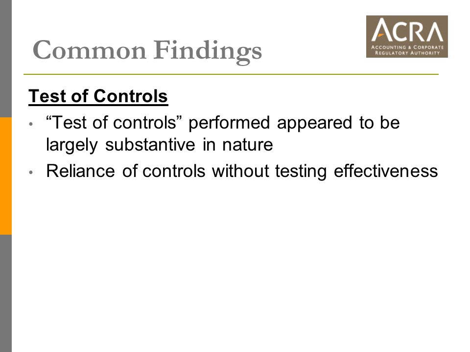 Common Findings Test of Controls Test of controls performed appeared to be largely substantive in nature Reliance of controls without testing effectiveness