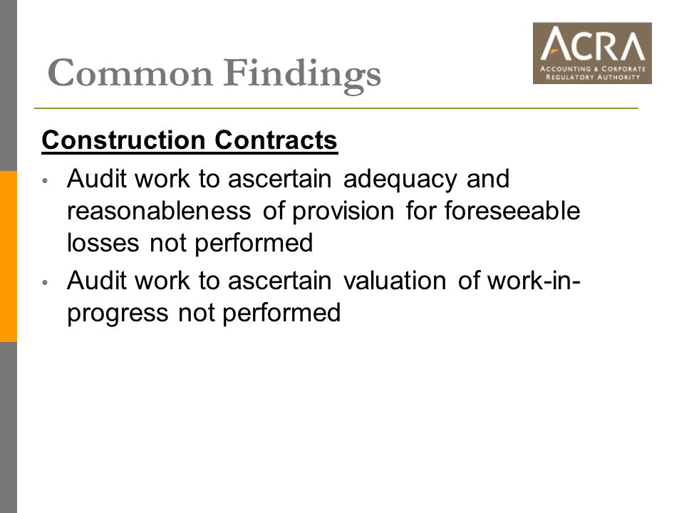 Common Findings Construction Contracts Audit work to ascertain adequacy and reasonableness of provision for foreseeable losses not performed Audit wor
