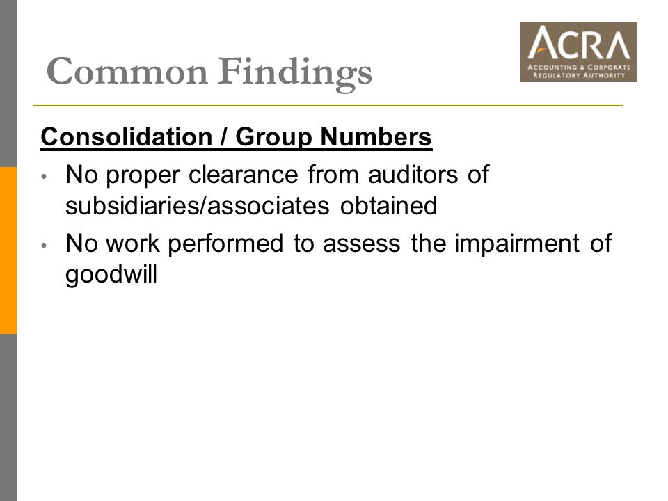 Common Findings Consolidation / Group Numbers No proper clearance from auditors of subsidiaries/associates obtained No work performed to assess the im