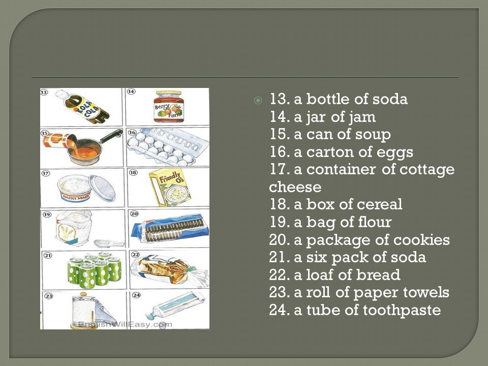  13. a bottle of soda 14. a jar of jam 15. a can of soup 16.