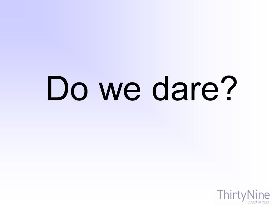 Do we dare?