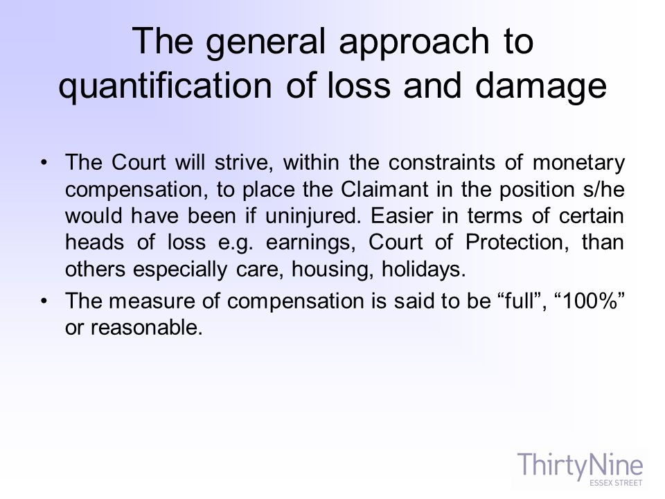 The general approach to quantification of loss and damage The Court will strive, within the constraints of monetary compensation, to place the Claiman