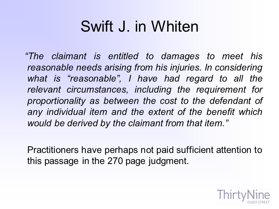 The claimant is entitled to damages to meet his reasonable needs arising from his injuries.