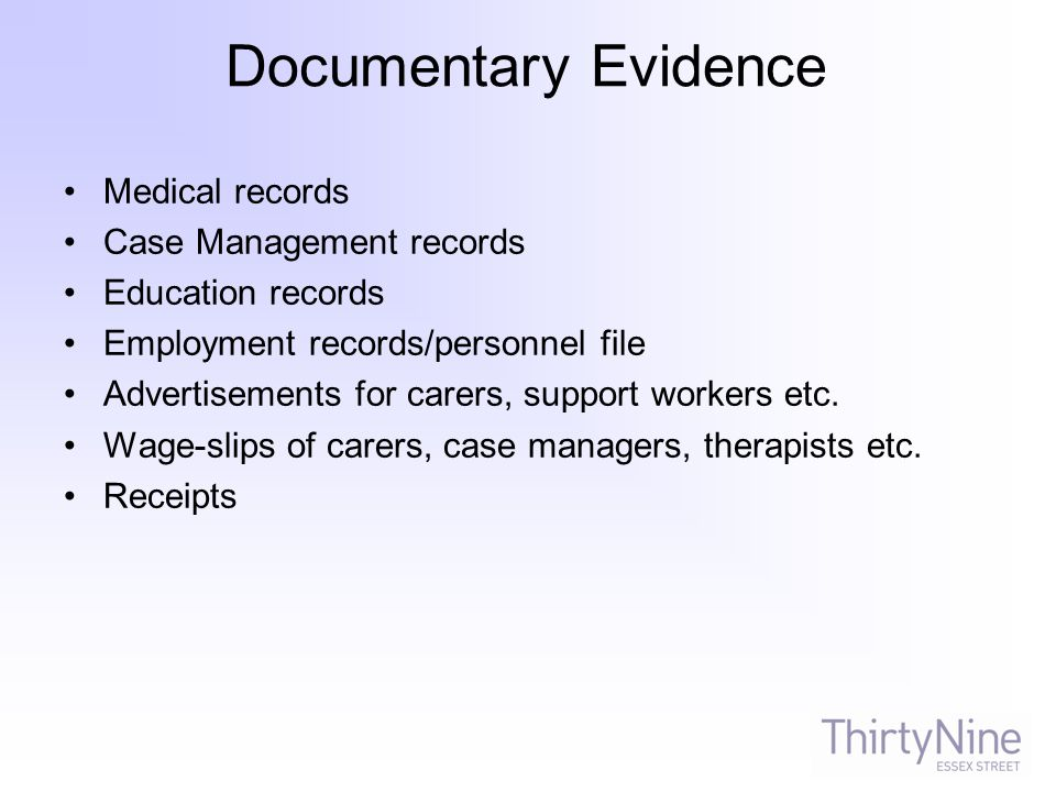 Documentary Evidence Medical records Case Management records Education records Employment records/personnel file Advertisements for carers, support wo