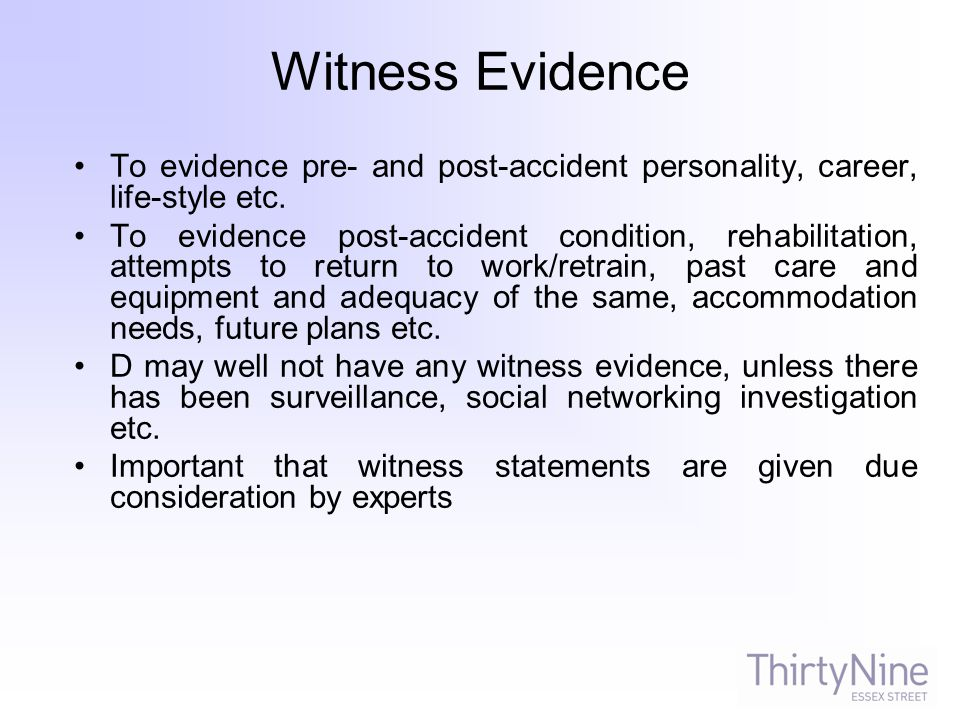 Witness Evidence To evidence pre- and post-accident personality, career, life-style etc.