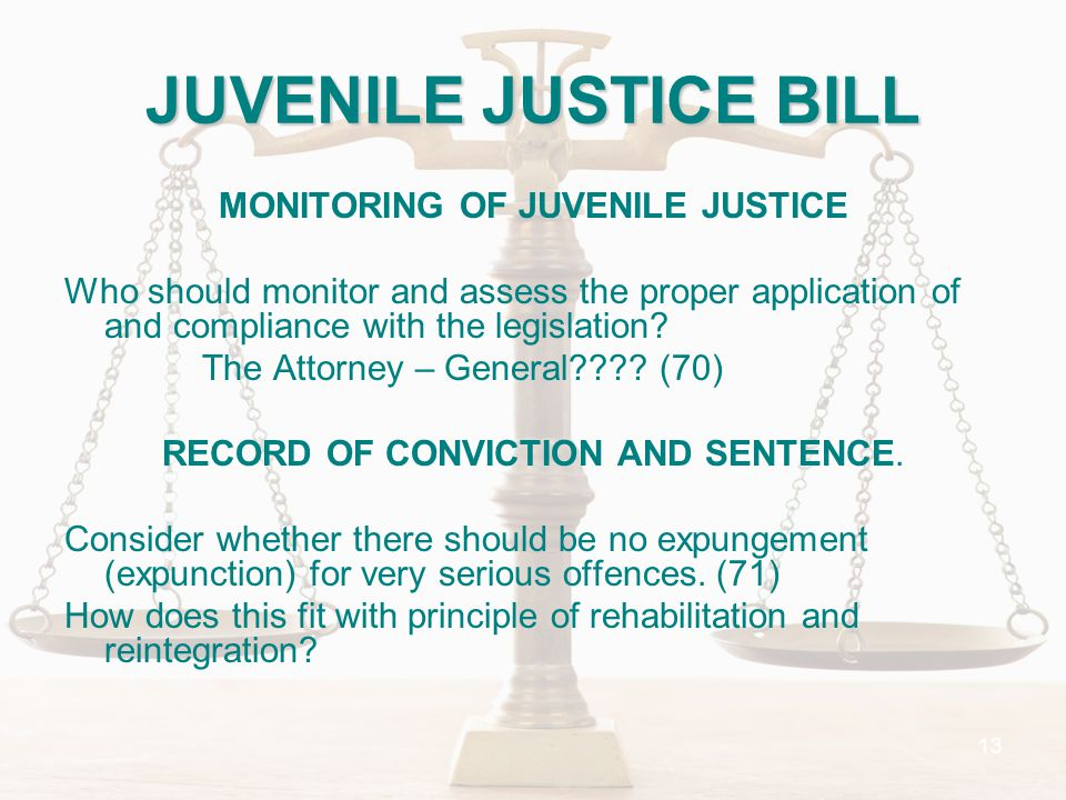 13 MONITORING OF JUVENILE JUSTICE Who should monitor and assess the proper application of and compliance with the legislation.
