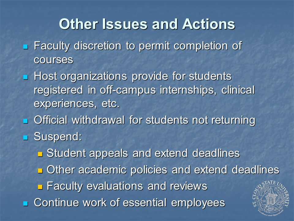Other Issues and Actions Faculty discretion to permit completion of courses Faculty discretion to permit completion of courses Host organizations provide for students registered in off-campus internships, clinical experiences, etc.
