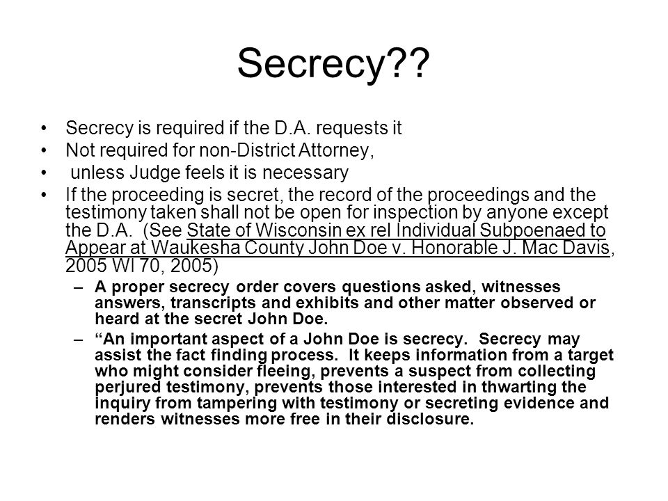 Secrecy . Secrecy is required if the D.A.