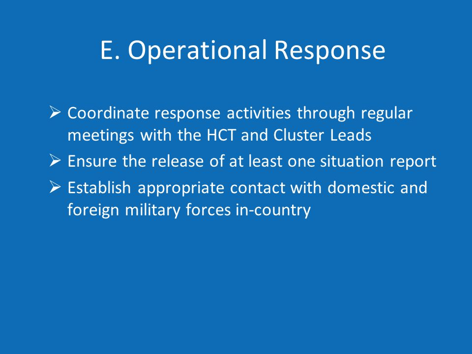 E. Operational Response  Coordinate response activities through regular meetings with the HCT and Cluster Leads  Ensure the release of at least one