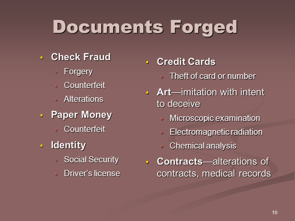 10 Documents Forged Documents Forged  Check Fraud  Forgery  Counterfeit  Alterations  Paper Money  Counterfeit  Identity  Social Security  Dr
