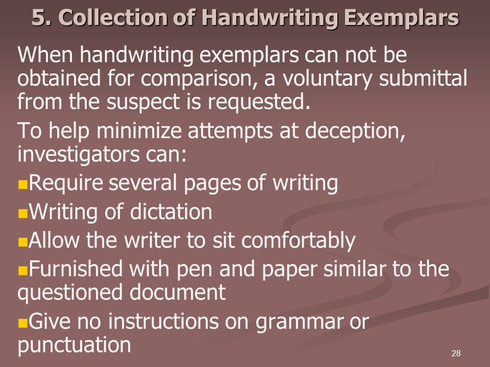 28 5. Collection of Handwriting Exemplars When handwriting exemplars can not be obtained for comparison, a voluntary submittal from the suspect is req