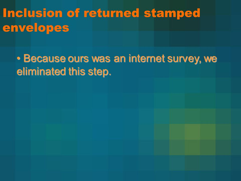 Inclusion of returned stamped envelopes Because ours was an internet survey, we eliminated this step.
