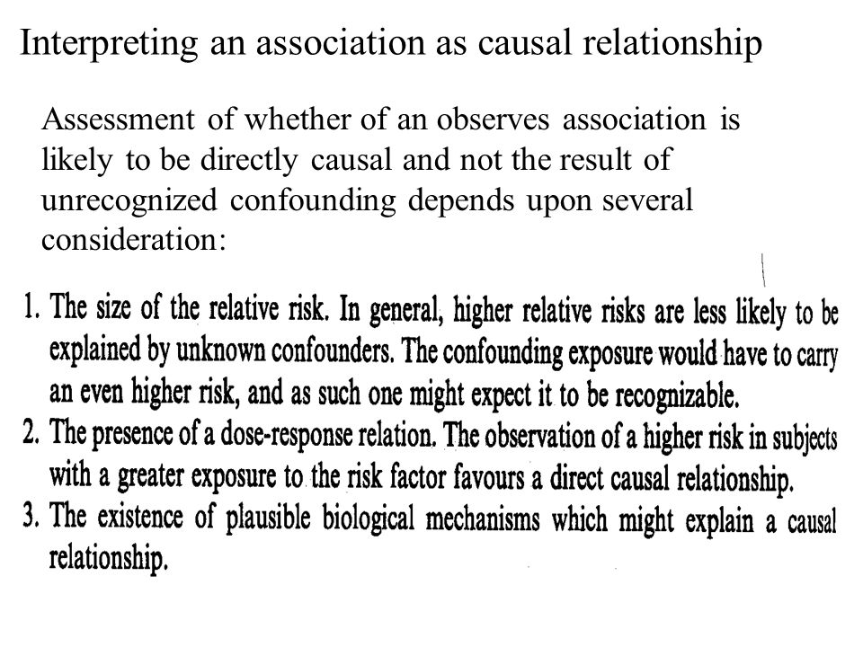 Interpreting an association as causal relationship Assessment of whether of an observes association is likely to be directly causal and not the result