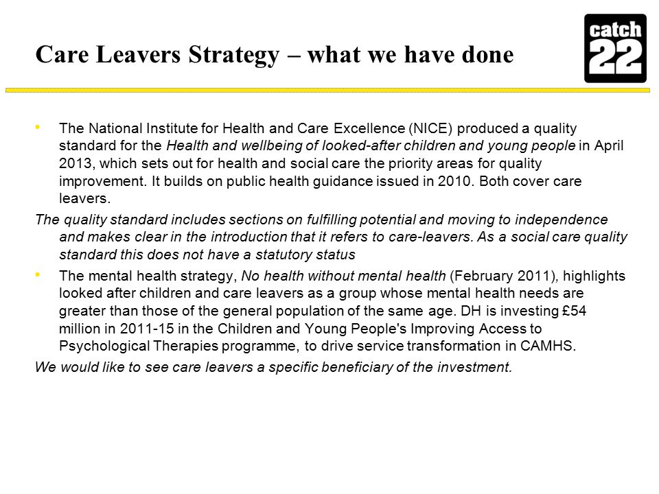 Care Leavers Strategy – what we have done The National Institute for Health and Care Excellence (NICE) produced a quality standard for the Health and