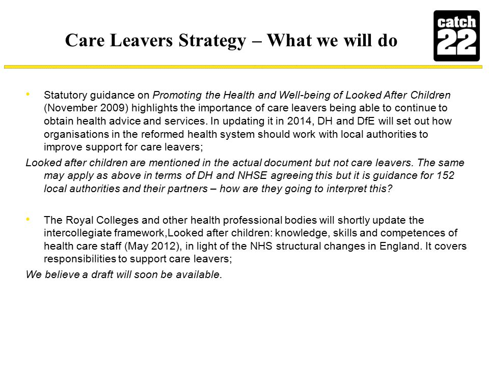 Care Leavers Strategy – What we will do The Care Quality Commission (CQC), Ofsted and the other inspectorates are developing plans to commence multiagency inspections of local arrangements for safeguarding children and for looked after children in 2015.