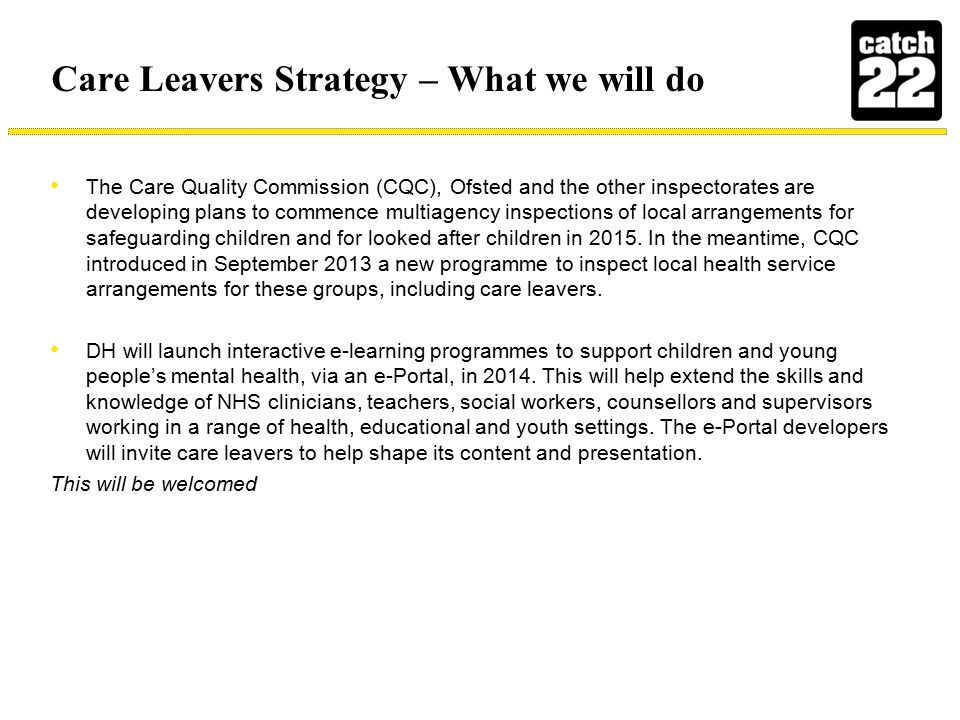 Care Leavers Strategy – What we will do The Care Quality Commission (CQC), Ofsted and the other inspectorates are developing plans to commence multiag