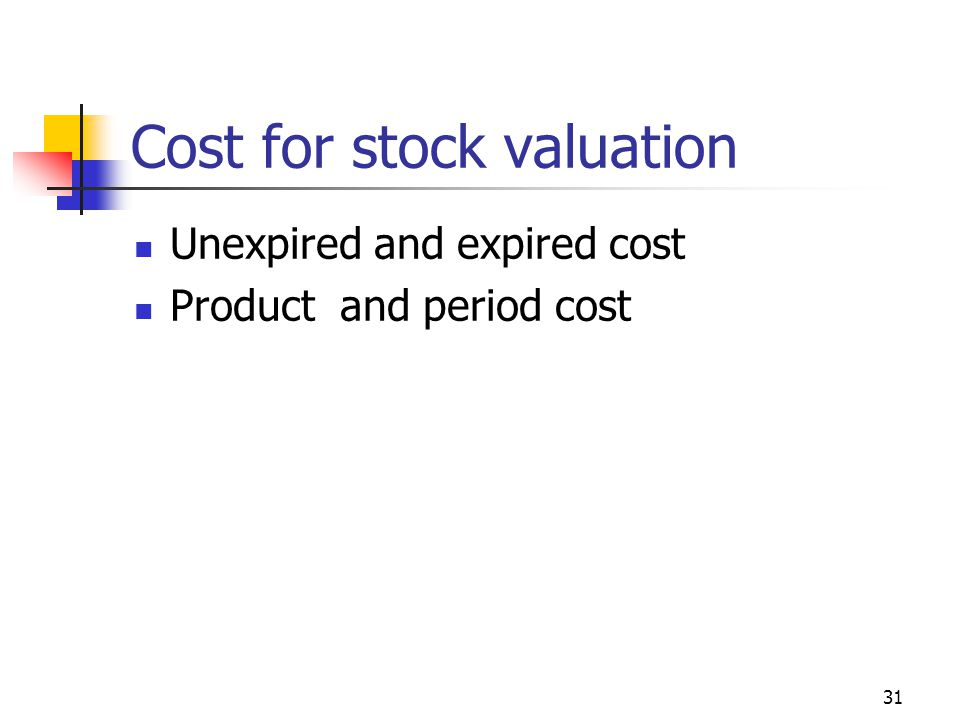 31 Cost for stock valuation Unexpired and expired cost Product and period cost