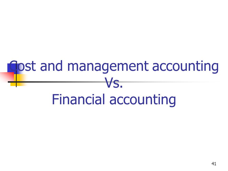 41 Cost and management accounting Vs. Financial accounting