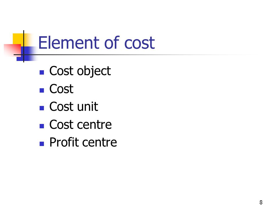 8 Element of cost Cost object Cost Cost unit Cost centre Profit centre