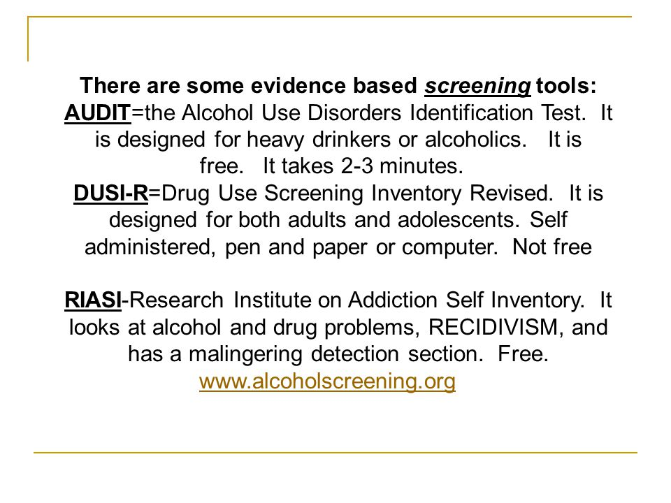 There are some evidence based screening tools: AUDIT=the Alcohol Use Disorders Identification Test.