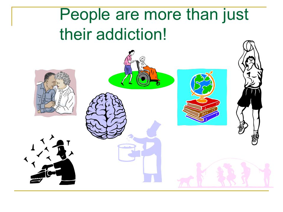 People are more than just their addiction!