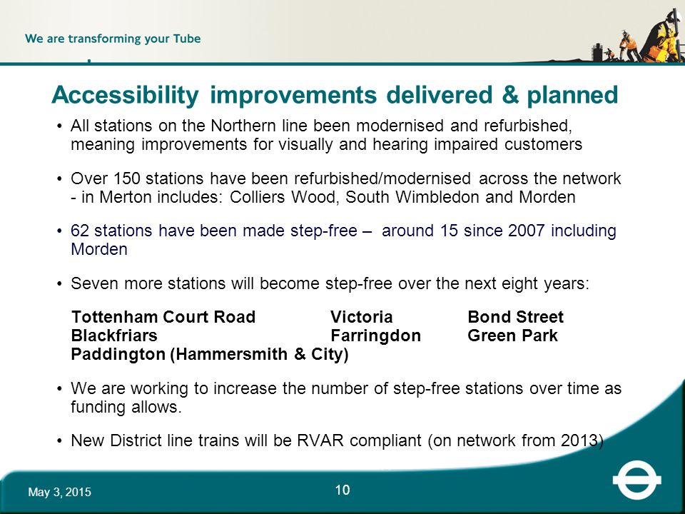 10 Accessibility improvements delivered & planned All stations on the Northern line been modernised and refurbished, meaning improvements for visually