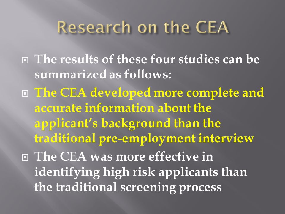 The results of these four studies can be summarized as follows:  The CEA developed more complete and accurate information about the applicant's bac