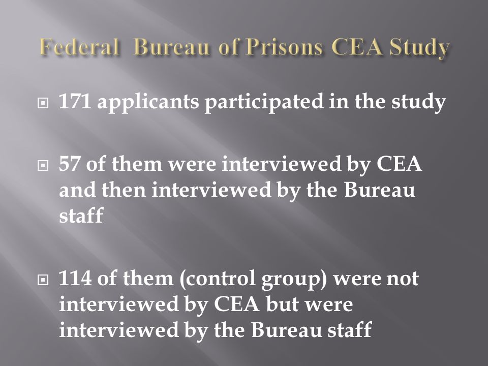  171 applicants participated in the study  57 of them were interviewed by CEA and then interviewed by the Bureau staff  114 of them (control group)