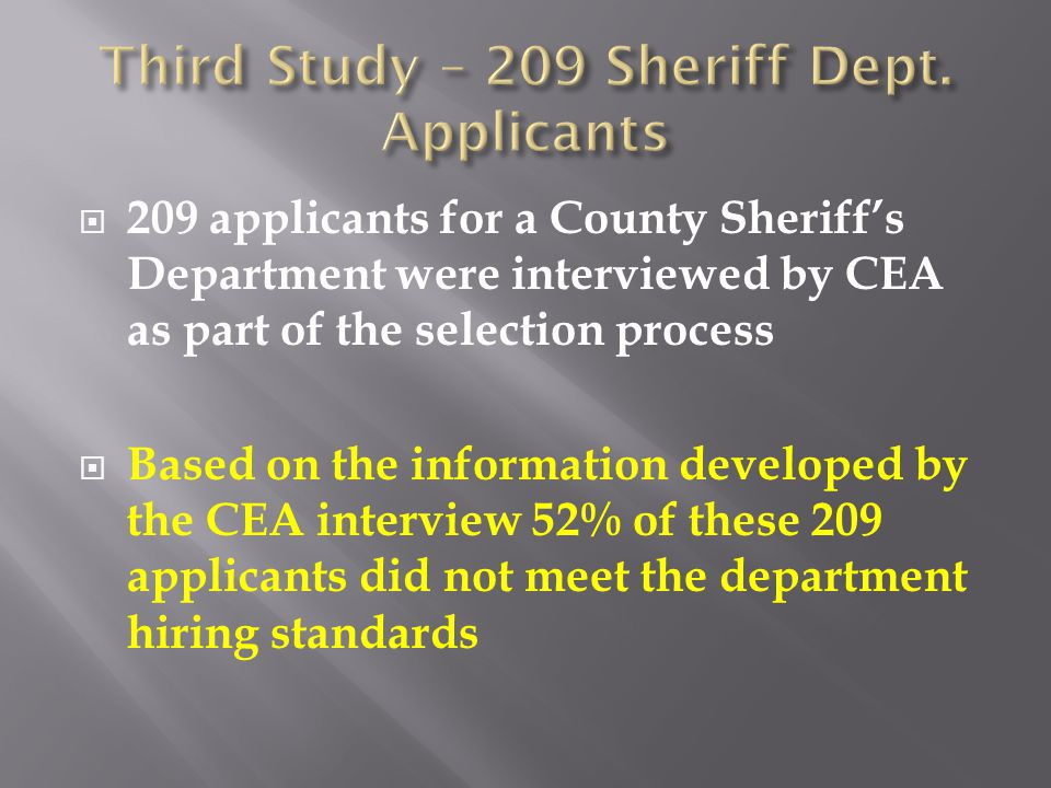  209 applicants for a County Sheriff's Department were interviewed by CEA as part of the selection process  Based on the information developed by th