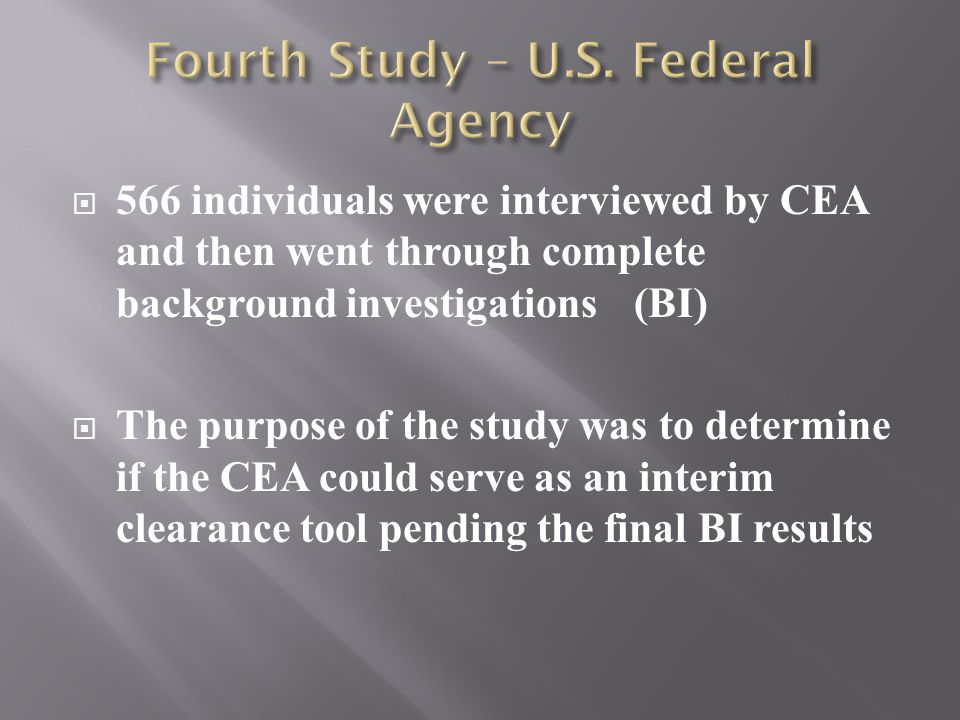  566 individuals were interviewed by CEA and then went through complete background investigations(BI)  The purpose of the study was to determine if