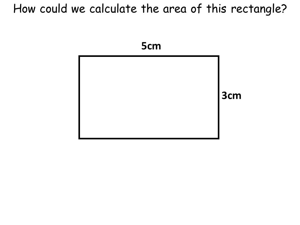 How could we calculate the area of this rectangle 5cm 3cm