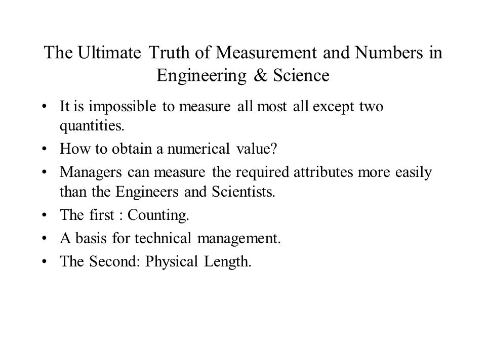 The Ultimate Truth of Measurement and Numbers in Engineering & Science It is impossible to measure all most all except two quantities.