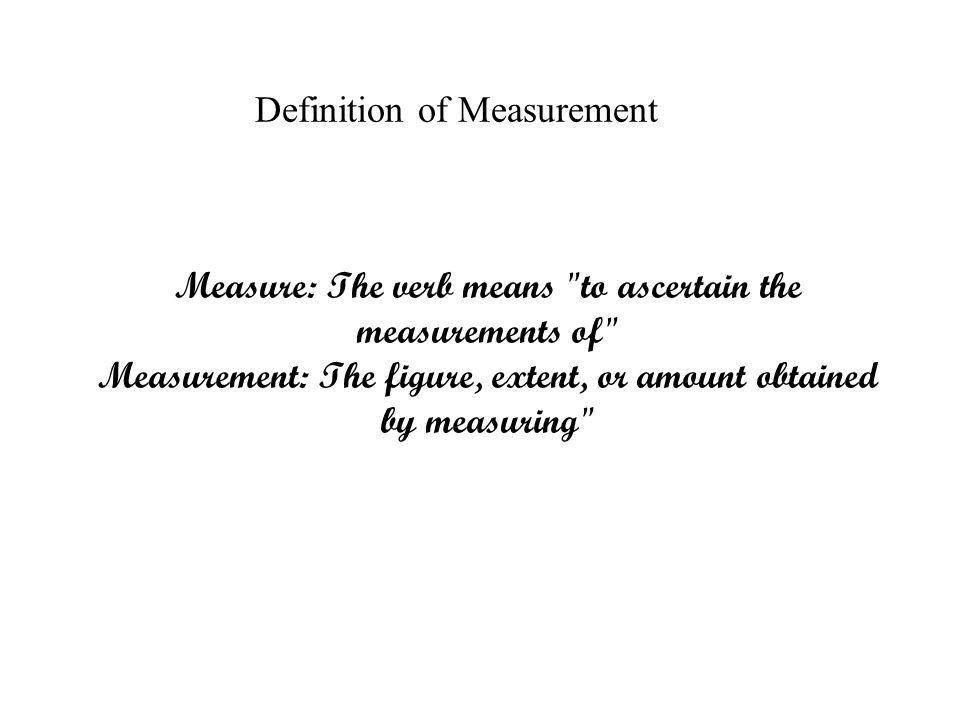 The Measurement Measurement is the process observing and recording the observations that are collected as part of a research effort.