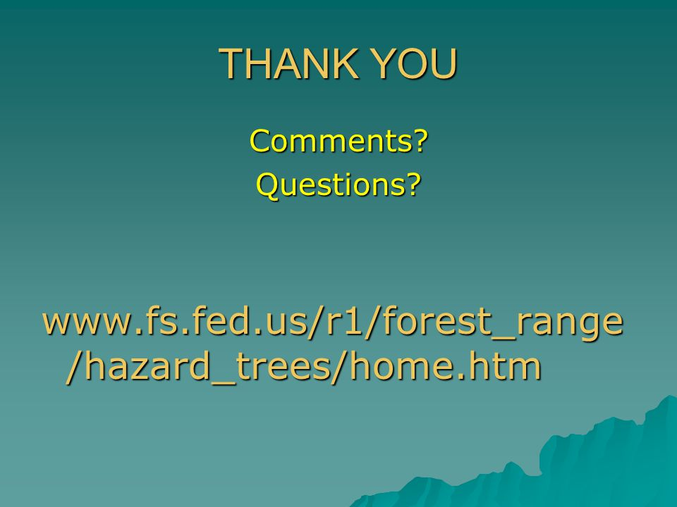 THANK YOU Comments Questions www.fs.fed.us/r1/forest_range /hazard_trees/home.htm