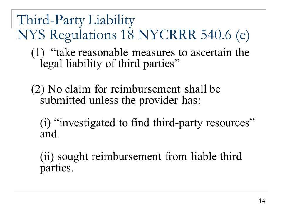 """14 Third-Party Liability NYS Regulations 18 NYCRRR 540.6 (e) (1) """"take reasonable measures to ascertain the legal liability of third parties"""" (2) No c"""