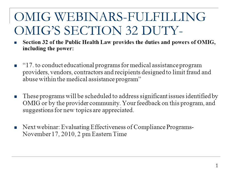 1 1 OMIG WEBINARS-FULFILLING OMIG'S SECTION 32 DUTY- Section 32 of the Public Health Law provides the duties and powers of OMIG, including the power: