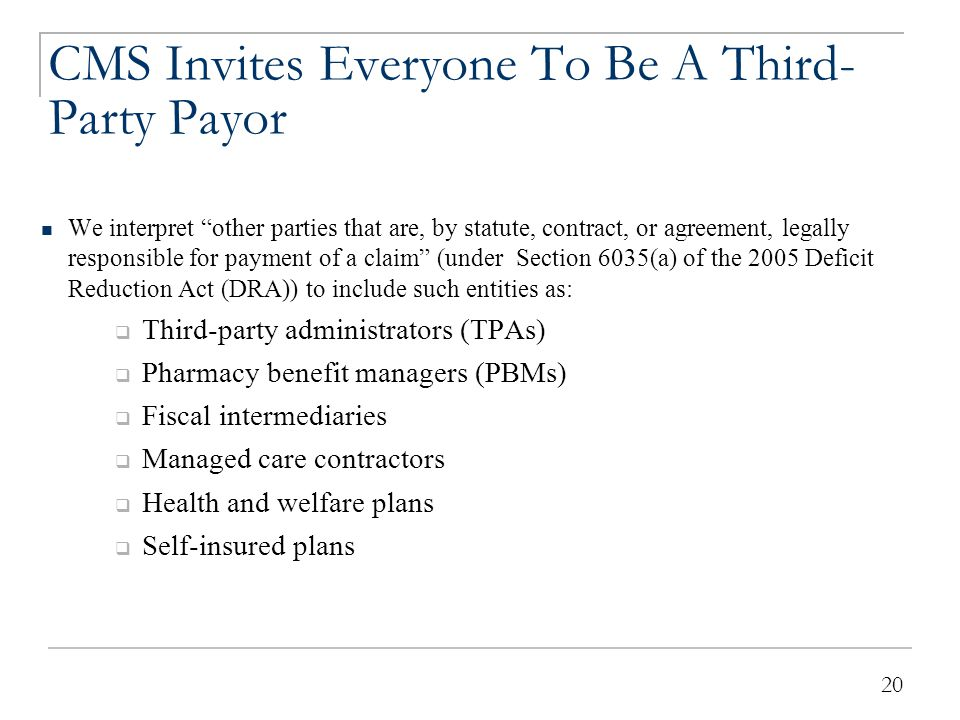 """20 CMS Invites Everyone To Be A Third- Party Payor We interpret """"other parties that are, by statute, contract, or agreement, legally responsible for p"""