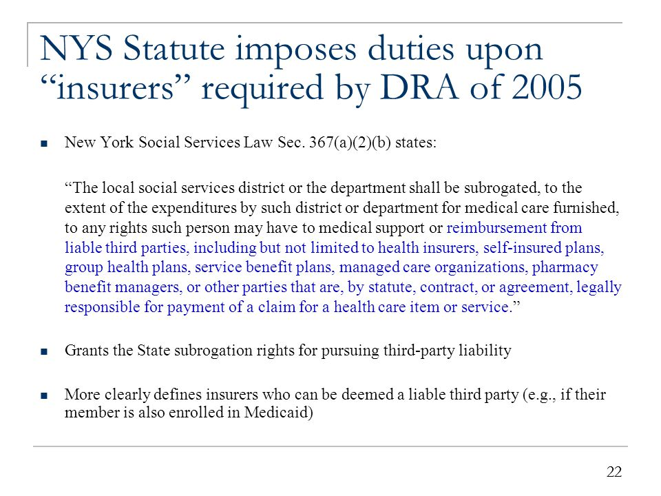 """22 NYS Statute imposes duties upon """"insurers"""" required by DRA of 2005 New York Social Services Law Sec. 367(a)(2)(b) states: """"The local social service"""