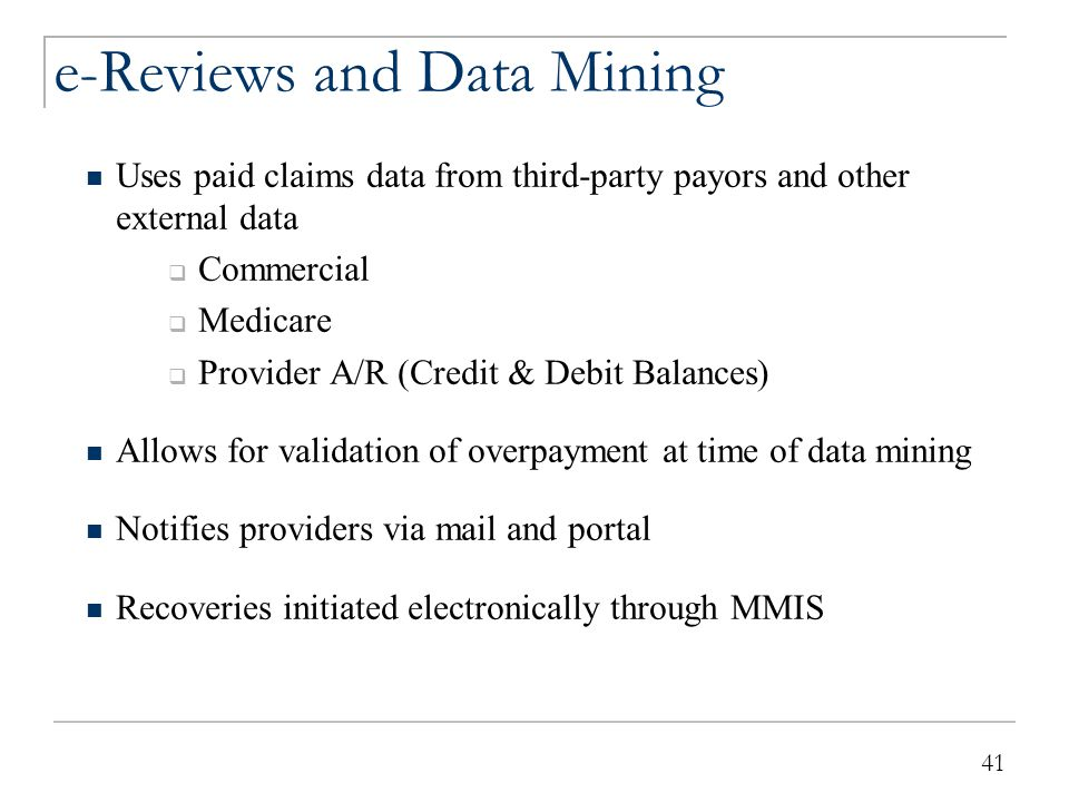 41 e-Reviews and Data Mining Uses paid claims data from third-party payors and other external data  Commercial  Medicare  Provider A/R (Credit & De