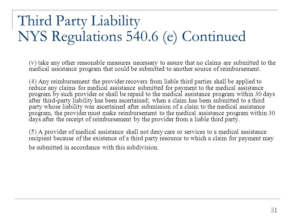 51 Third Party Liability NYS Regulations 540.6 (e) Continued (v) take any other reasonable measures necessary to assure that no claims are submitted t