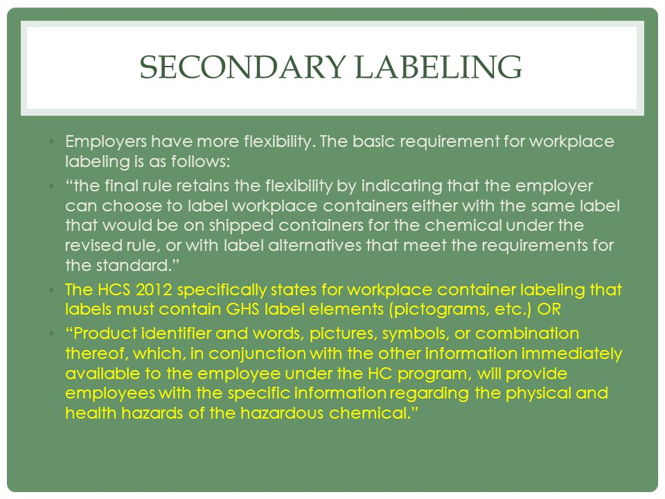 "SECONDARY LABELING Employers have more flexibility. The basic requirement for workplace labeling is as follows: ""the final rule retains the flexibilit"