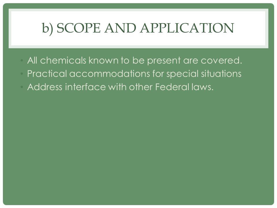 b) SCOPE AND APPLICATION All chemicals known to be present are covered. Practical accommodations for special situations Address interface with other F