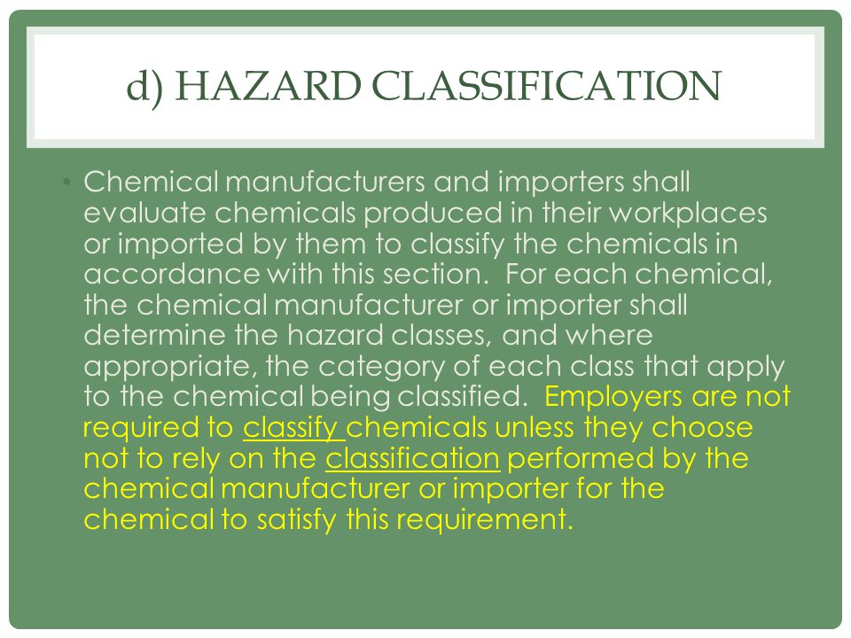 d) HAZARD CLASSIFICATION Chemical manufacturers and importers shall evaluate chemicals produced in their workplaces or imported by them to classify th