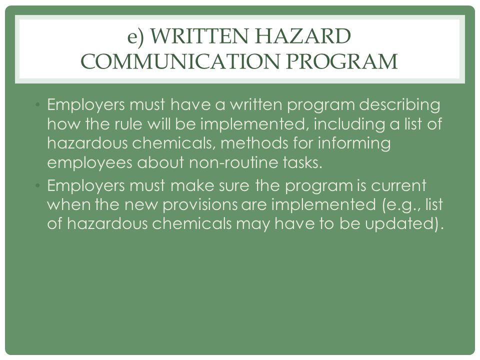 e) WRITTEN HAZARD COMMUNICATION PROGRAM Employers must have a written program describing how the rule will be implemented, including a list of hazardo