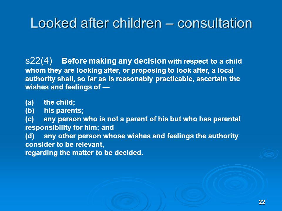 2222 s22(4) Before making any decision with respect to a child whom they are looking after, or proposing to look after, a local authority shall, so fa