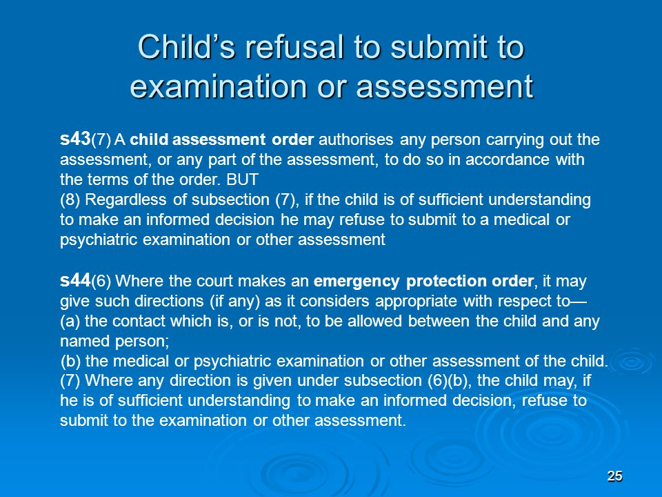 2525 s43 (7) A child assessment order authorises any person carrying out the assessment, or any part of the assessment, to do so in accordance with th