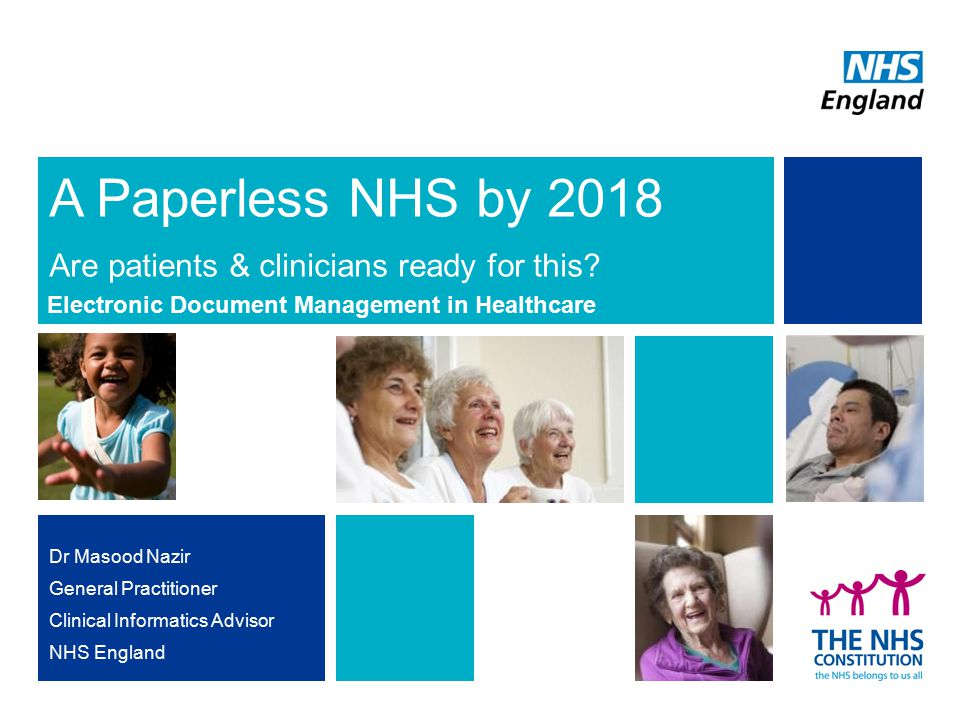 A Paperless NHS by 2018 Are patients & clinicians ready for this? Dr Masood Nazir General Practitioner Clinical Informatics Advisor NHS England Electr