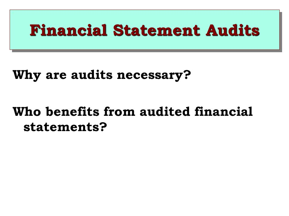 Financial Statement Audits Why are audits necessary.