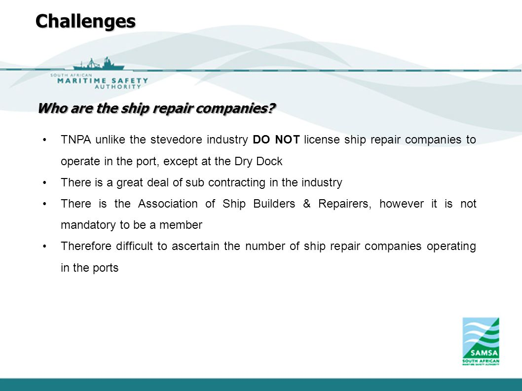 TNPA unlike the stevedore industry DO NOT license ship repair companies to operate in the port, except at the Dry Dock There is a great deal of sub co